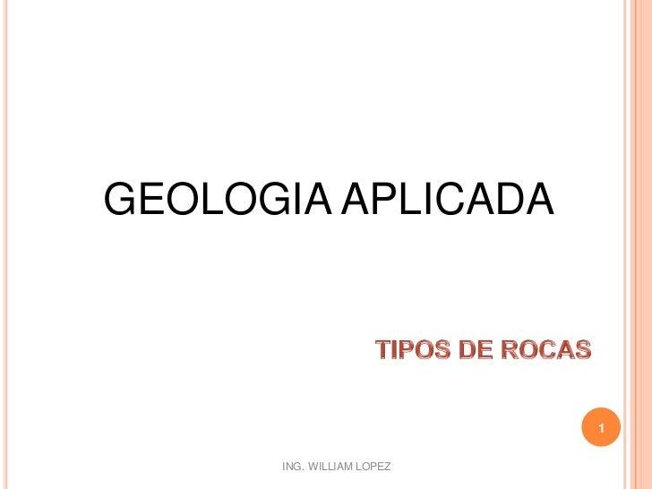 GEOLOGIA APLICADA<br />1<br />TIPOS DE ROCAS<br />