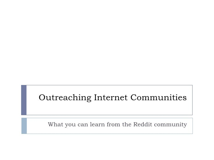 Outreaching Internet Communities What you can learn from the Reddit community