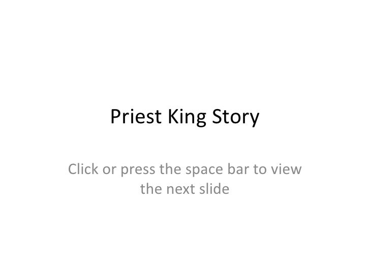 Priest King Story<br />Click or press the space bar to view the next slide<br />