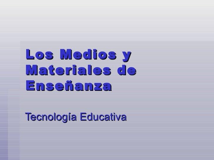 Los Medios y Materiales de Enseñanza Tecnología Educativa