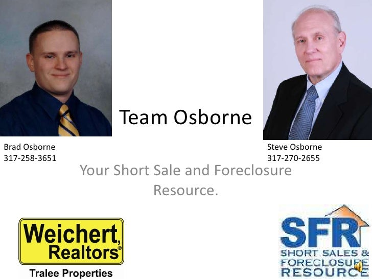 Team Osborne<br />Your Short Sale and Foreclosure Resource.<br />Brad Osborne  <br />317-258-3651<br />Steve Osborne<br />...
