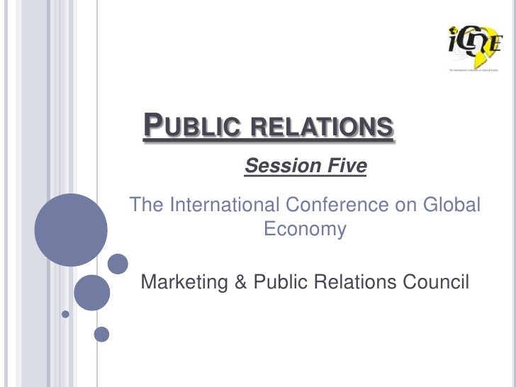 PUBLIC RELATIONS             Session Five The International Conference on Global                Economy   Marketing & Publ...