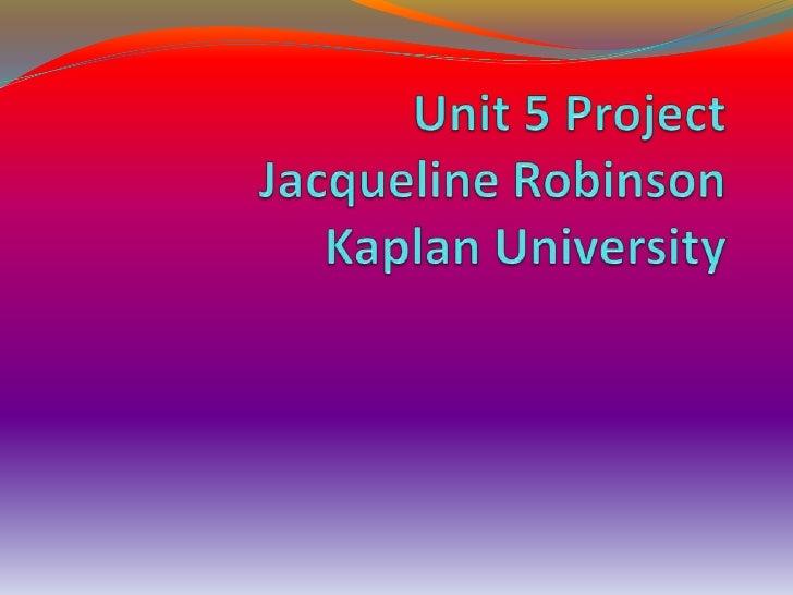Unit 5 ProjectJacqueline RobinsonKaplan University<br />