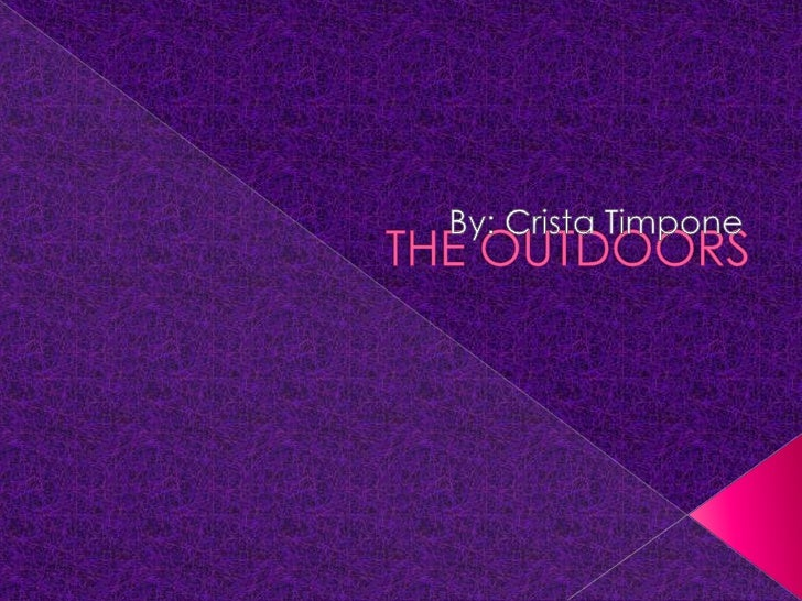 THE OUTDOORS<br />By: Crista Timpone<br />
