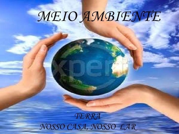 MEIO AMBIENTE<br />TERRA <br />NOSSO CASA, NOSSO  LAR<br />