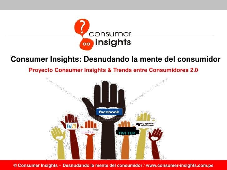 Consumer Insights: Desnudando la mente del consumidor       Proyecto Consumer Insights & Trends entre Consumidores 2.0    ...