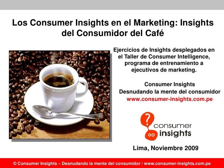 Los Consumer Insights en el Marketing: Insights           del Consumidor del Café                                         ...