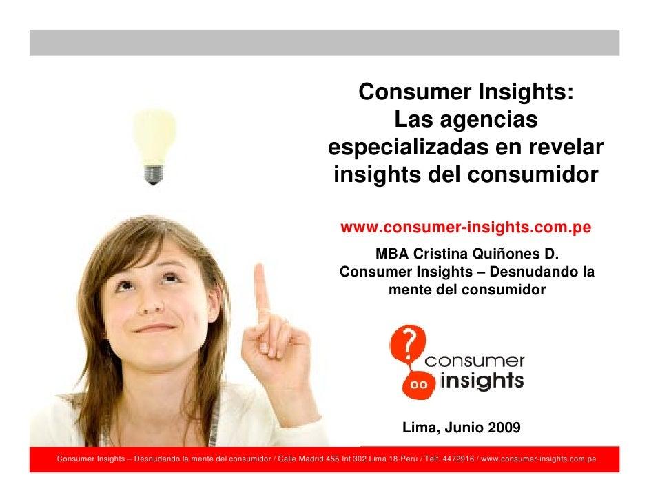 Consumer Insights:  Las agencias especializadas en revelar insights del consumidor www.consumer-insights.com.pe Consumer I...
