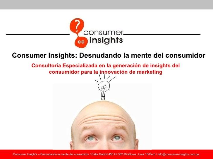 Consumer Insights: Desnudando la mente del consumidor Consultoría Especializada en la generación de insights del consumido...