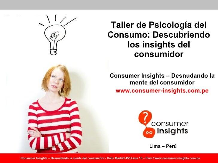 Taller de Psicología del Consumo: Descubriendo los  insights  del consumidor Consumer Insights – Desnudando la mente del c...