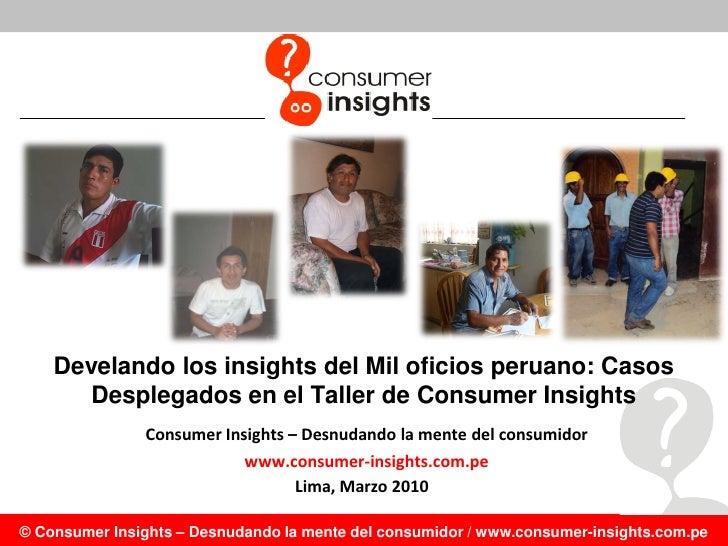 Develando los insights del Mil oficios peruano: Casos        Desplegados en el Taller de Consumer Insights                ...
