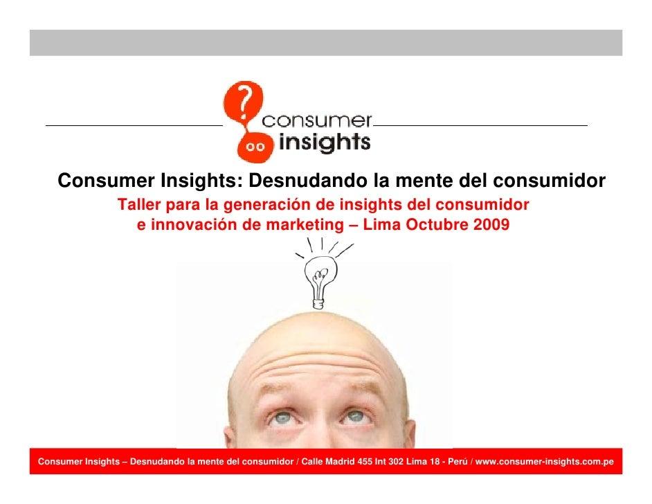 Consumer Insights : Desnudando la mente del consumidor Taller para la generación de insights del consumidor e innovación d...