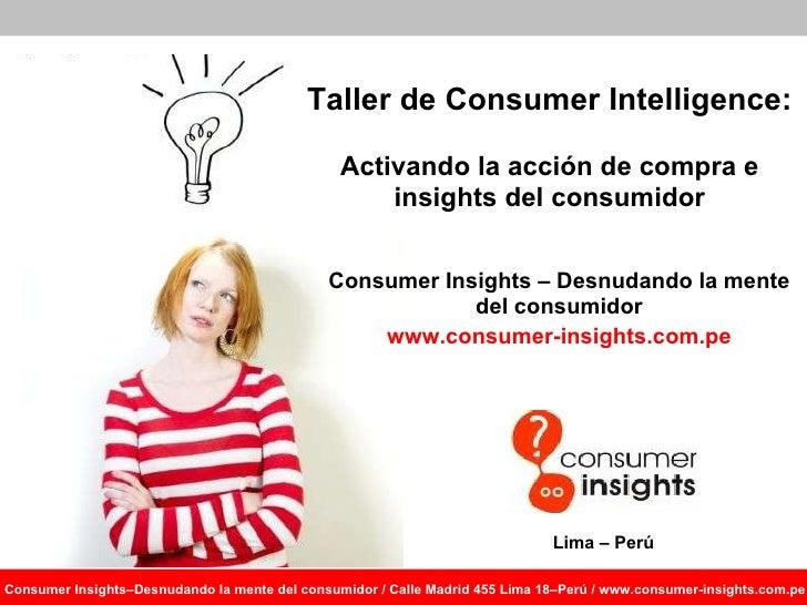 Taller de  Consumer Intelligence :  Activando la acción de compra e  insights  del consumidor Consumer Insights – Desnudan...