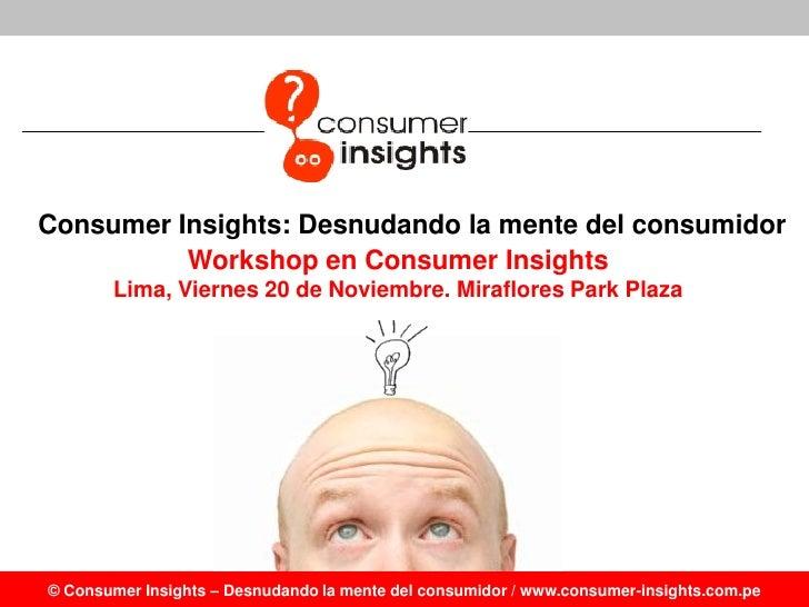 Consumer Insights: Desnudando la mente del consumidor           Workshop en Consumer Insights        Lima, Viernes 20 de N...