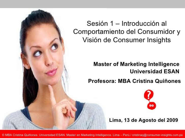 Master of Marketing Intelligence Universidad ESAN Lima, 13 de Agosto del 2009 Sesión 1 – Introducción al Comportamiento de...