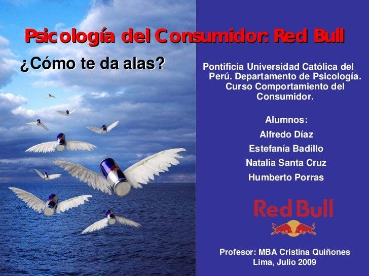 Psicología del Consumidor: Red Bull ¿Cómo te da alas?   Pontificia Universidad Católica del                      Perú. Dep...