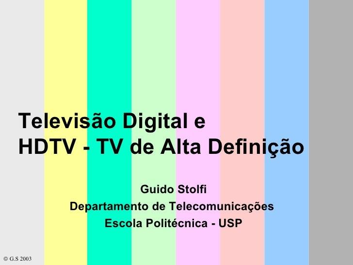 Televisão Digital e  HDTV - TV de Alta Definição Guido Stolfi Departamento de Telecomunicações  Escola Politécnica - USP ...