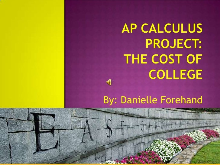 AP Calculus Project:The Cost of College<br />By: Danielle Forehand<br />