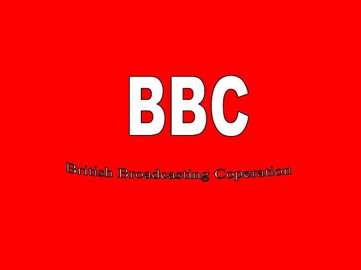 BBC<br />British Broadcasting Coperation <br />