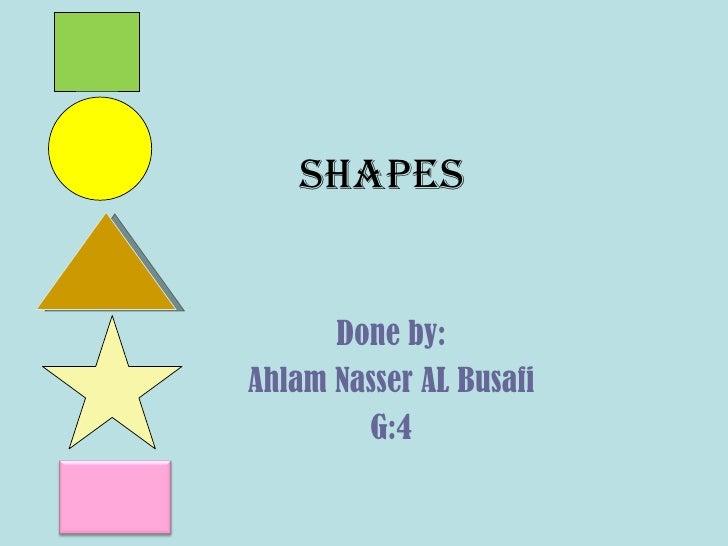 shapes Done by: Ahlam Nasser AL Busafi G:4