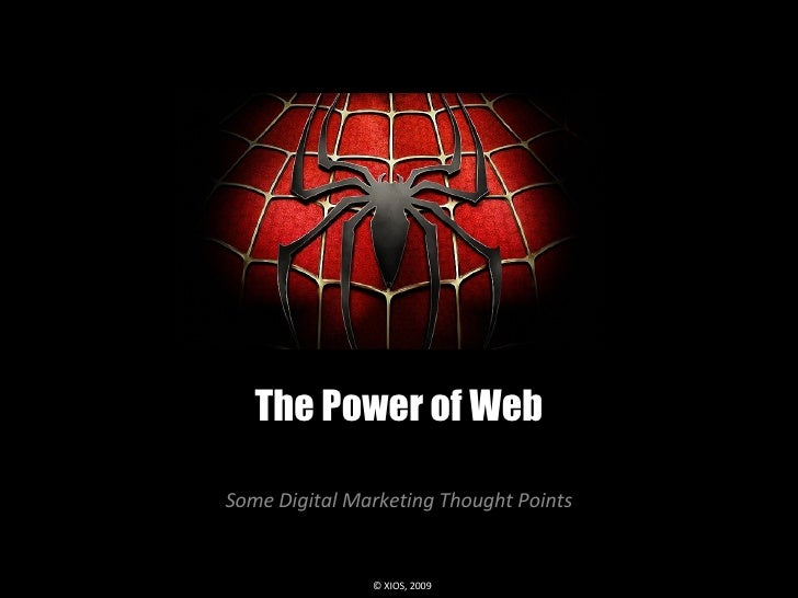 The Power of Web Some Digital Marketing Thought Points © XIOS, 2009
