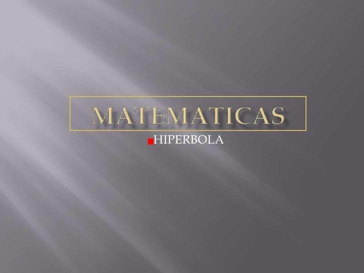 MATEMATICAS<br />HIPERBOLA<br />
