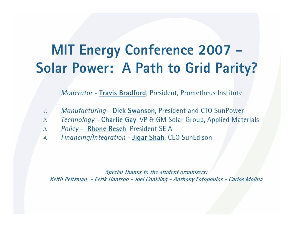 MIT Energy Conference 2007 - Solar Power: A Path to Grid Parity?           Moderator - Travis Bradford, President, Prometh...