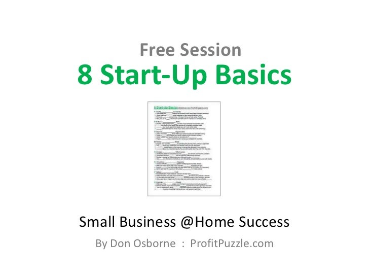 Free Session<br />8 Start-Up Basics<br />Small Business @Home Success<br />By Don Osborne  :  ProfitPuzzle.com<br />