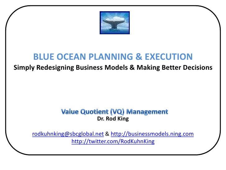 BLUE OCEAN PLANNING & EXECUTIONSimply Redesigning Business Models & Making Better Decisions Dr. Rod Kingrodkuhnking@sbcgl...
