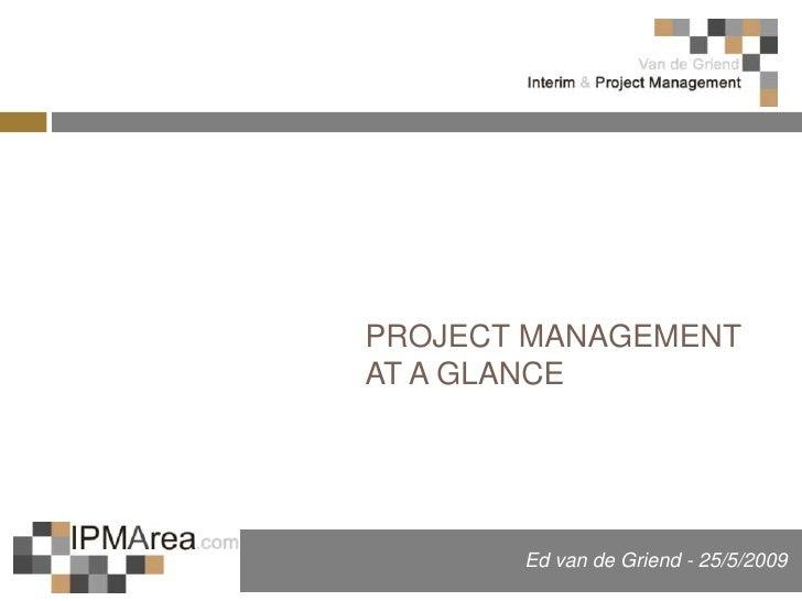 PROJECT MANAGEMENT AT A GLANCE            Ed van de Griend - 25/5/2009