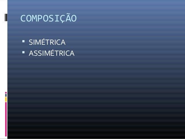COMPOSIÇÃO  SIMÉTRICA  ASSIMÉTRICA