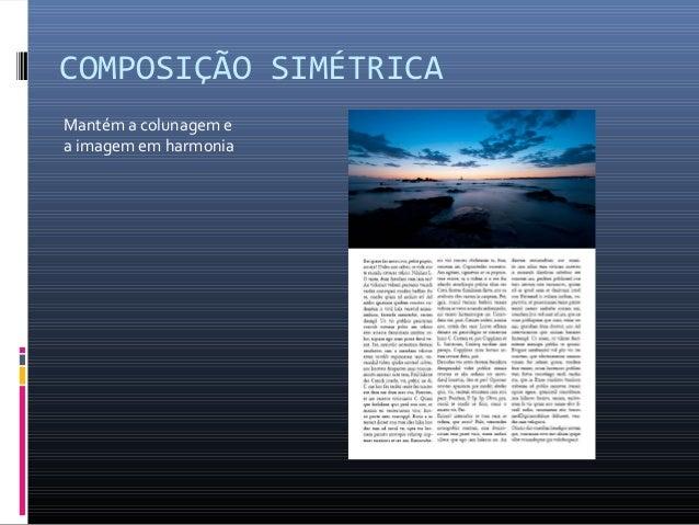 COMPOSIÇÃO SIMÉTRICA Mantém a colunagem e a imagem em harmonia