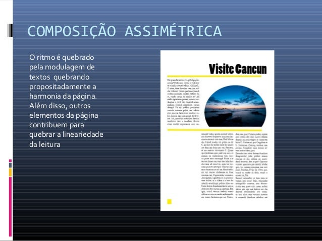 COMPOSIÇÃO ASSIMÉTRICA O ritmo é quebrado pela modulagem de textos quebrando propositadamente a harmonia da página. Além d...