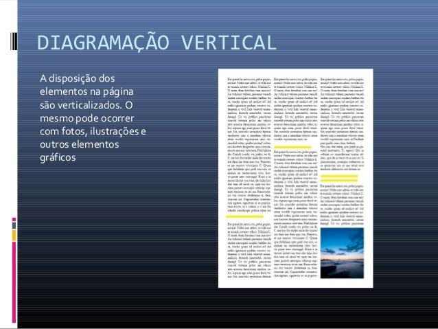 DIAGRAMAÇÃO VERTICAL A disposição dos elementos na página são verticalizados. O mesmo pode ocorrer com fotos, ilustrações ...