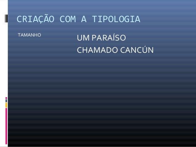 CRIAÇÃO COM A TIPOLOGIA TAMANHO  UM PARAÍSO CHAMADO CANCÚN
