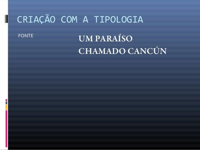CRIAÇÃO COM A TIPOLOGIA FONTE  UM PARAÍSO CHAMADO CANCÚN