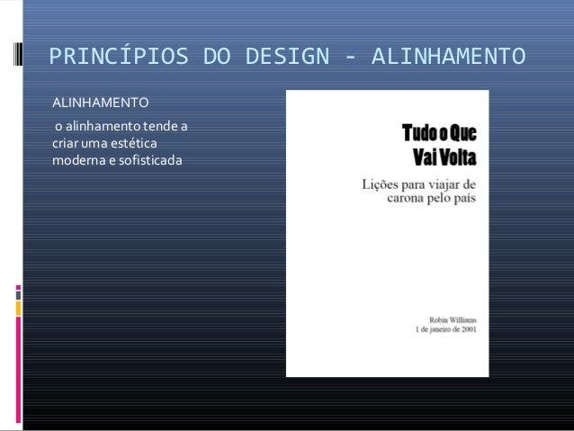 PRINCÍPIOS DO DESIGN - ALINHAMENTO ALINHAMENTO o alinhamento tende a criar uma estética moderna e sofisticada