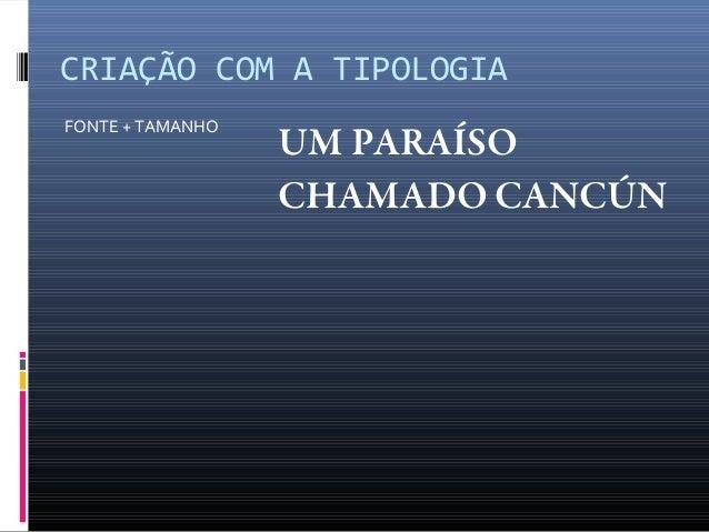 CRIAÇÃO COM A TIPOLOGIA FONTE + TAMANHO  UM PARAÍSO CHAMADO CANCÚN