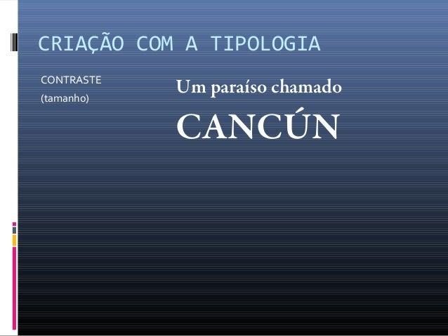 CRIAÇÃO COM A TIPOLOGIA CONTRASTE (tamanho)  Um paraíso chamado  CANCÚN