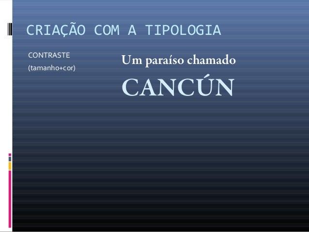 CRIAÇÃO COM A TIPOLOGIA CONTRASTE (tamanho+cor)  Um paraíso chamado  CANCÚN