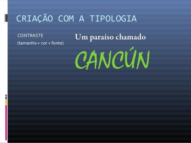 CRIAÇÃO COM A TIPOLOGIA CONTRASTE (tamanho + cor + fonte)  Um paraíso chamado  CANCÚN