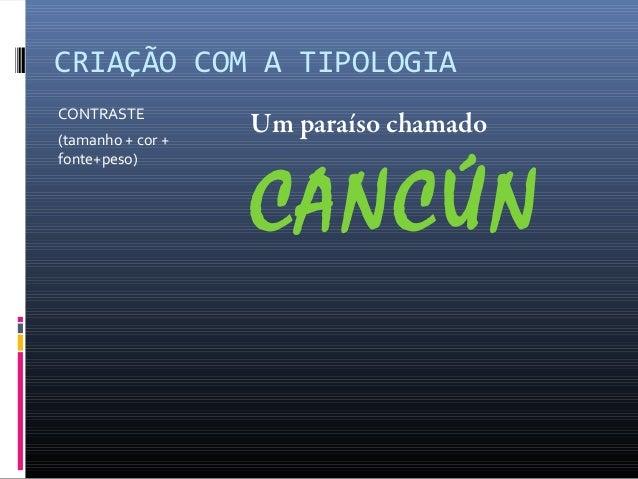 CRIAÇÃO COM A TIPOLOGIA CONTRASTE (tamanho + cor + fonte+peso)  Um paraíso chamado  CANCÚN