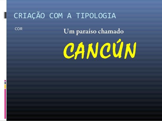 CRIAÇÃO COM A TIPOLOGIA COR  Um paraíso chamado  CANCÚN