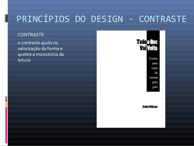 PRINCÍPIOS DO DESIGN - CONTRASTE CONTRASTE o contraste ajuda na valorização da forma e quebra a monotonia da leitura