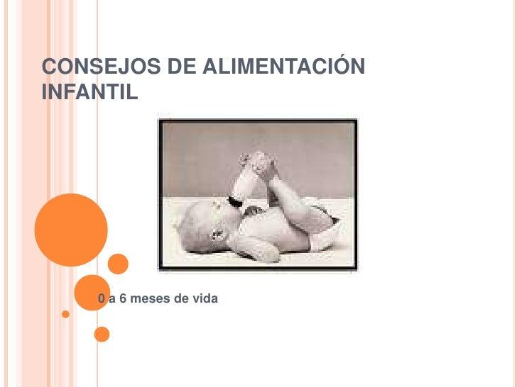 CONSEJOS DE ALIMENTACIÓNINFANTIL<br />0 a 6 meses de vida<br />