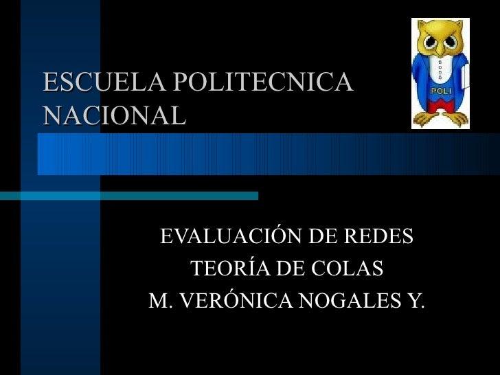 ESCUELA POLITECNICA NACIONAL EVALUACIÓN DE REDES TEORÍA DE COLAS M. VERÓNICA NOGALES Y.