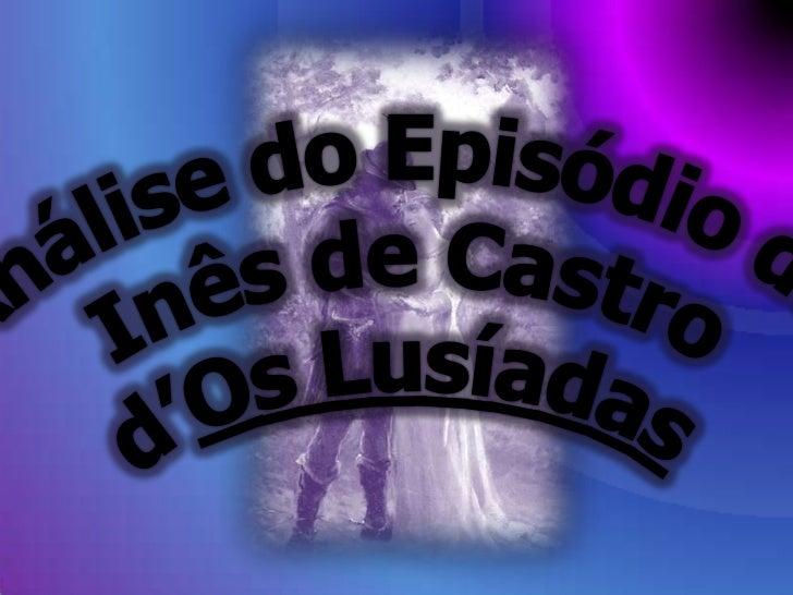 Análise do Episódio deInês de Castrod'Os Lusíadas<br />