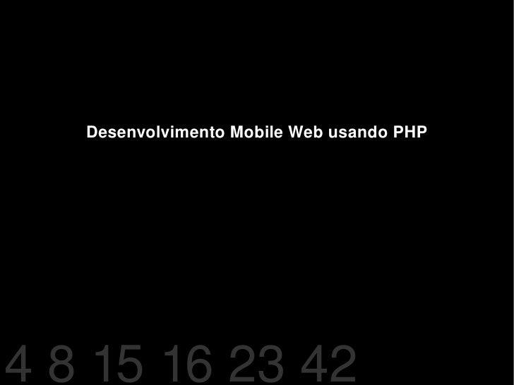 Desenvolvimento Mobile Web usando PHP 4 8 15 16 23 42