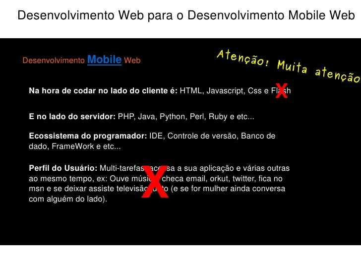 Alguém aí está perdido ? Desenvolvimento Mobile Web é desenvolver uma aplicação que seja viável o seu acesso via  internet...