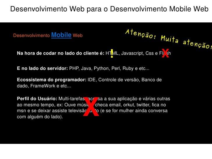 Desenvolvimento Web para o Desenvolvimento Mobile Web Desenvolvimento Web Na hora de codar no lado do cliente é:  HTML, Ja...